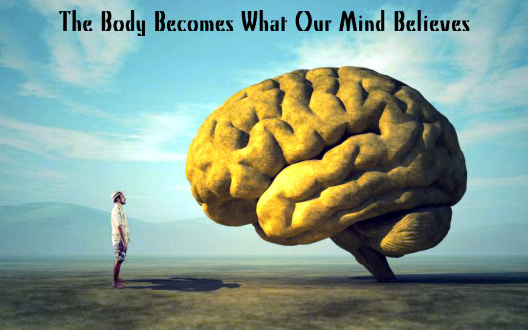 Our Body Becomes What Our Mind Believes
